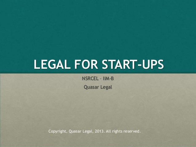 LEGAL FOR START-UPSNSRCEL – IIM-BQuasar LegalCopyright, Quasar Legal, 2013. All rights reserved.