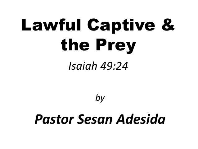 Lawful Captive & the Prey Isaiah 49:24 Pastor Sesan Adesida by