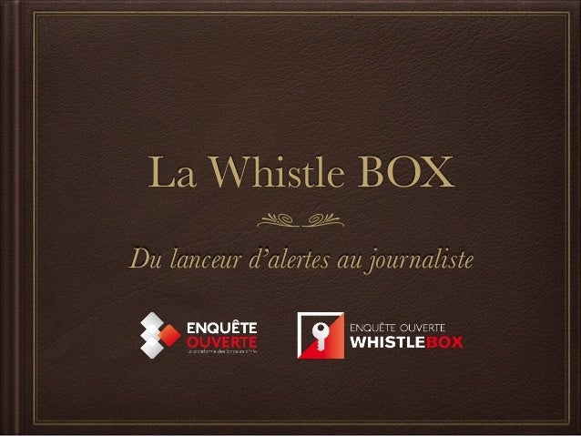 La Whistle BOX  Du lanceur d'alertes au journaliste
