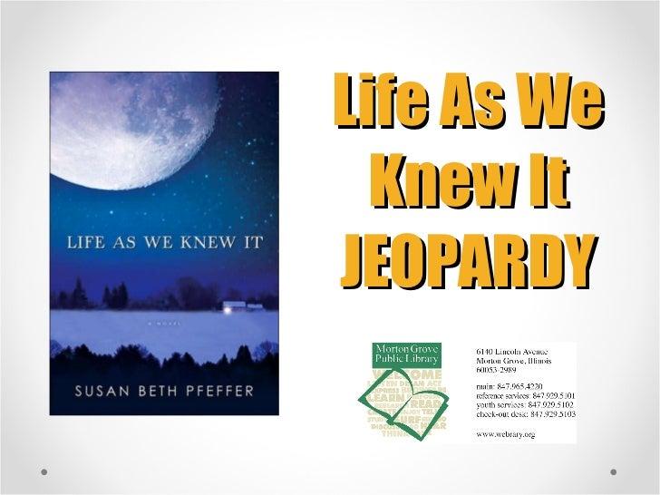Life As We Knew It JEOPARDY