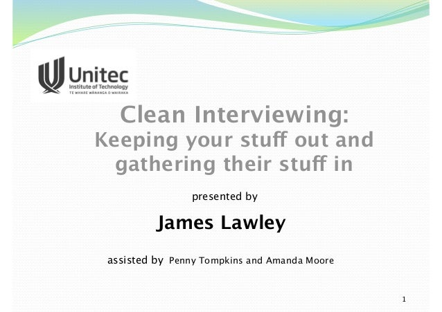 presented by James Lawley Clean Interviewing: Keeping your stuff out and gathering their stuff in 1 assisted by Penny Tomp...