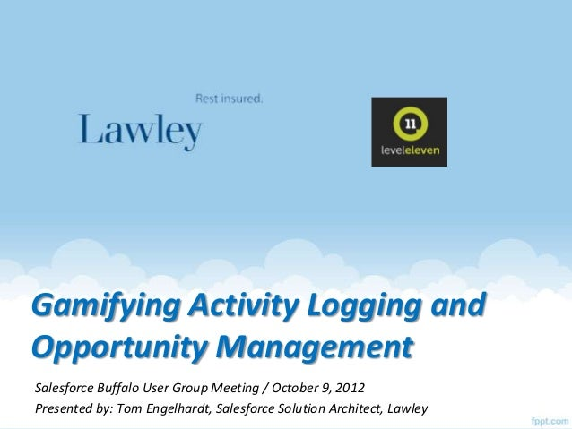 Gamifying Activity Logging andOpportunity ManagementSalesforce Buffalo User Group Meeting / October 9, 2012Presented by: T...