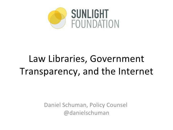 Law Libraries, GovernmentTransparency, and the Internet     Daniel Schuman, Policy Counsel            @danielschuman