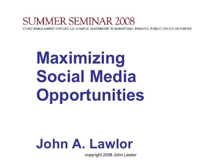 Maximizing  Social Media Opportunities John A. Lawlor