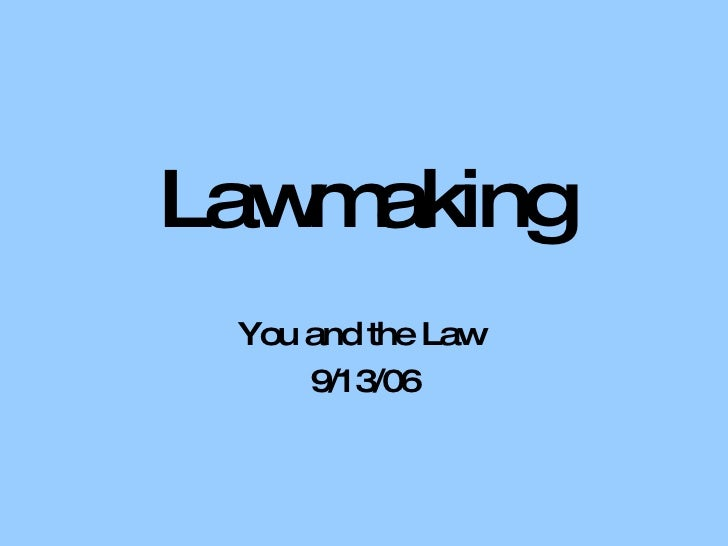 Lawmaking You and the Law  9/13/06