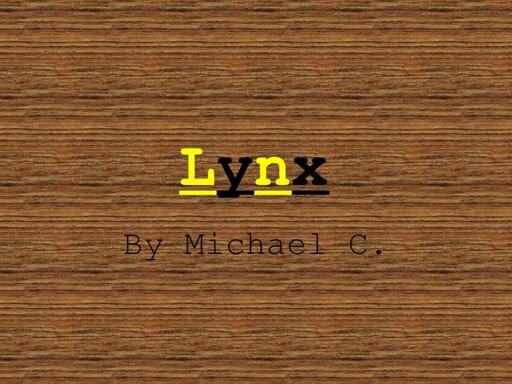 L y n x By Michael C.