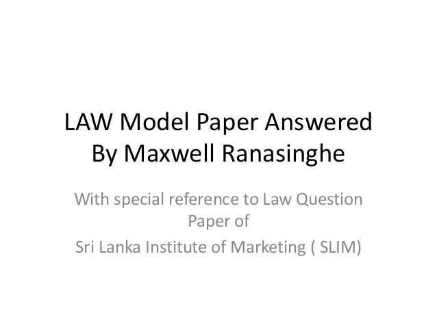 LAW Model Paper AnsweredBy Maxwell RanasingheWith special reference to Law QuestionPaper ofSri Lanka Institute of Marketin...