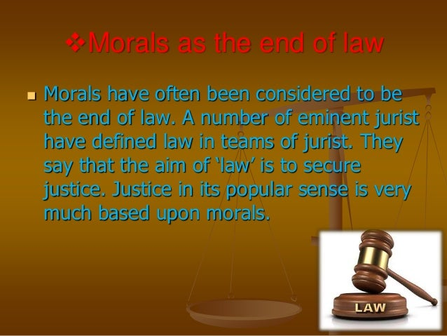 law vs morality Relation between law and morality or ethics law is an enactment made by the state it is backed by physical coercion its breach is punishable by the courts it represents the will of the state and realizes its purpose.