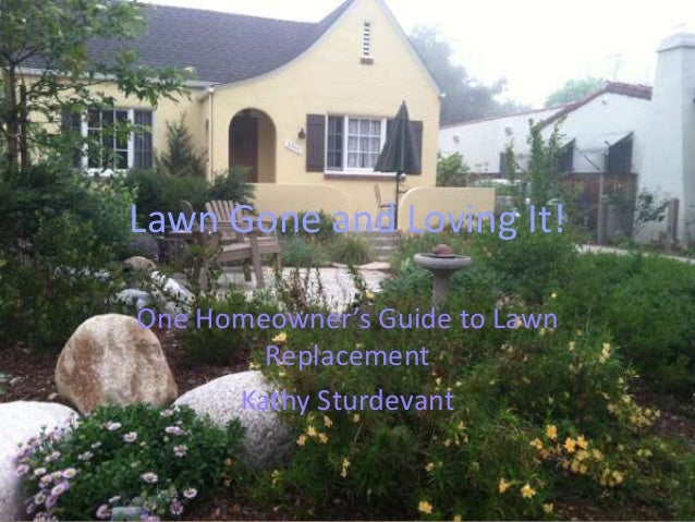 Lawn Gone and Loving It! One Homeowner's Guide to Lawn Replacement Kathy Sturdevant