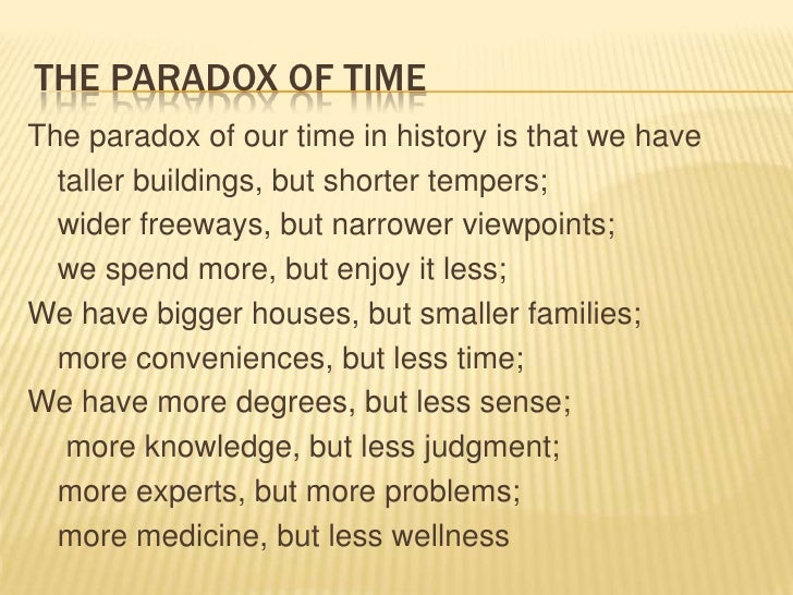 The paradox of time<br />The paradox of our time in history is that we have<br />taller buildings, but shorter tempers;<b...