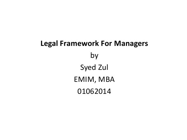 Legal Framework For Managers by Syed Zul EMIM, MBA 01062014
