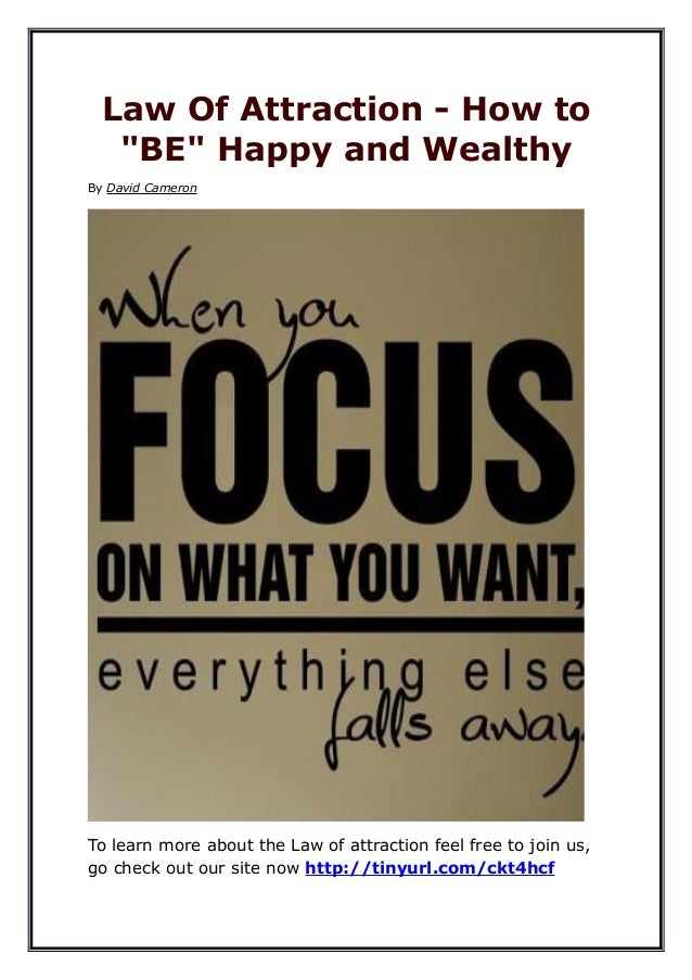 """Law Of Attraction - How to   """"BE"""" Happy and WealthyBy David CameronTo learn more about the Law of attraction feel free to ..."""
