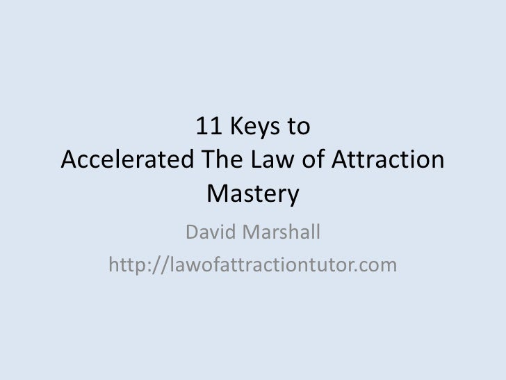 11 Keys toAccelerated The Law of AttractionMastery<br />David Marshall<br />http://lawofattractiontutor.com<br />