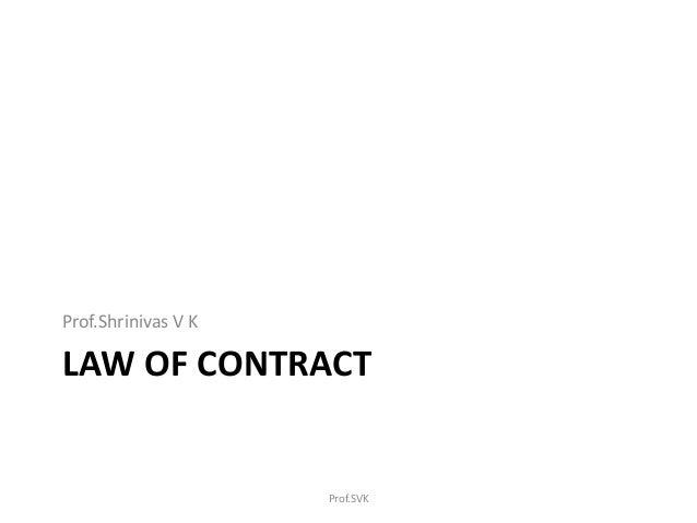 LAW OF CONTRACT Prof.Shrinivas V K Prof.SVK