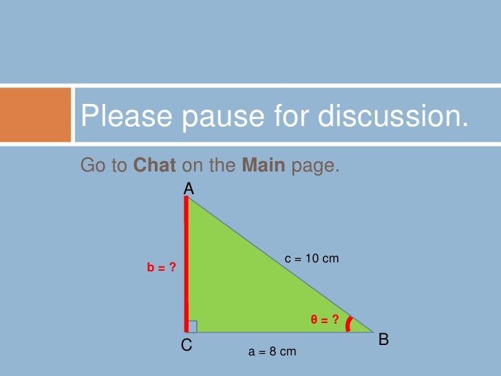 Go to Chat on the Main page.<br />Please pause for discussion.<br />A<br />c = 10 cm<br />b = ?<br />B<br />θ = ?<br />C<b...