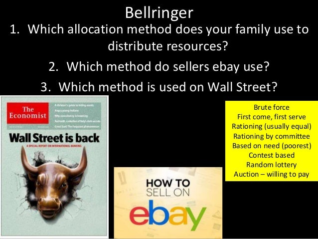 Bellringer 1. Which allocation method does your family use to distribute resources? 2. Which method do sellers ebay use? 3...