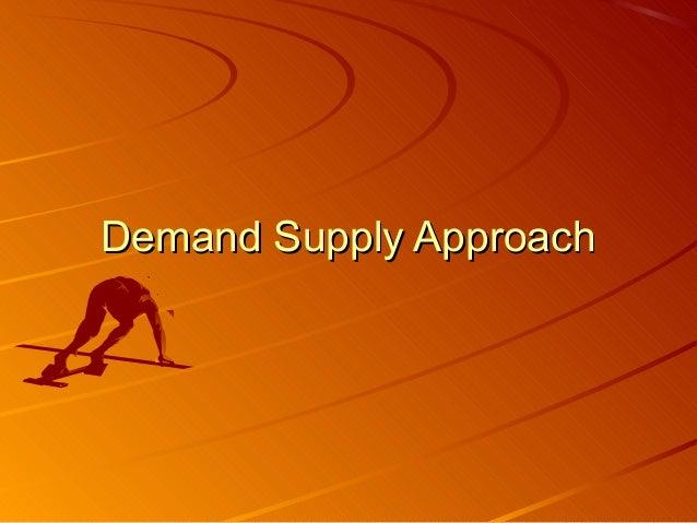 Demand Supply ApproachDemand Supply Approach