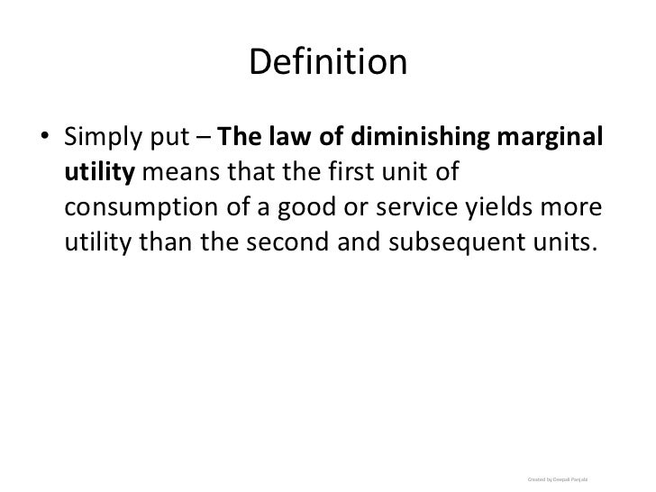Definition<br />Simply put – The law of diminishing marginal utilitymeans that the first unit of consumption of a good or ...