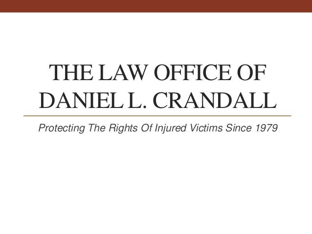 THE LAW OFFICE OF DANIEL L. CRANDALL Protecting The Rights Of Injured Victims Since 1979