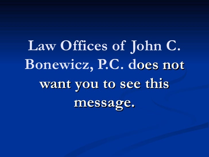 Law Offices of John C.Bonewicz, P.C. does not  want you to see this       message.