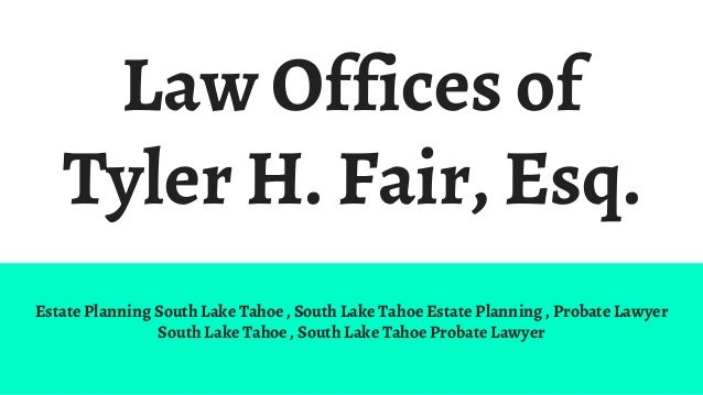 Law Offices of Tyler H. Fair, Esq. Estate Planning South Lake Tahoe , South Lake Tahoe Estate Planning , Probate Lawyer So...