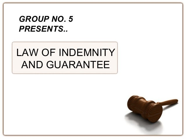GROUP NO. 5  PRESENTS..  LAW OF INDEMNITY  AND GUARANTEE