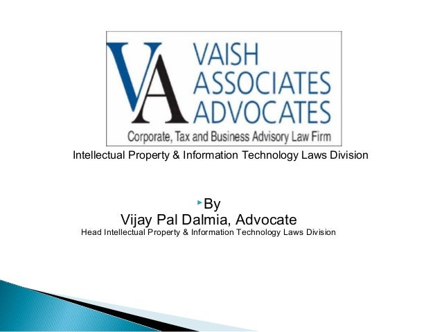 Intellectual Property & Information Technology Laws Division By Vijay Pal Dalmia, Advocate Head Intellectual Property & I...