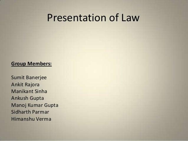 Presentation of LawGroup Members:Sumit BanerjeeAnkit RajoraManikant SinhaAnkush GuptaManoj Kumar GuptaSidharth ParmarHiman...
