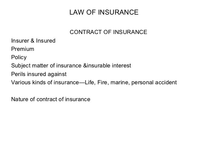 LAW OF INSURANCE CONTRACT OF INSURANCE Insurer & Insured Premium Policy Subject matter of insurance &insurable interest Pe...