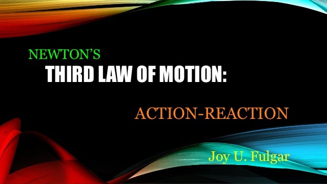 ACTION-REACTION Joy U. Fulgar THIRD LAW OF MOTION: NEWTON'S