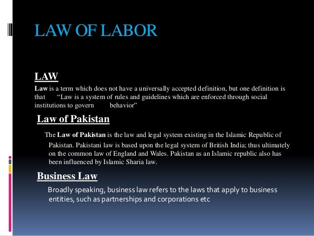 "LAW OF LABOR LAW Law is a term which does not have a universally accepted definition, but one definition is that ""Law is a..."