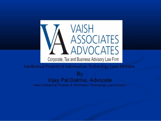 Intellectual Property & Information Technology Laws Division By Vijay Pal Dalmia, Advocate Head Intellectual Property & In...