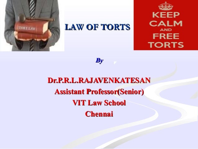LAW OF TORTSLAW OF TORTS  ByBy Dr.P.R.L.RAJAVENKATESANDr.P.R.L.RAJAVENKATESAN Assistant Professor(Senior)Assistant Profe...