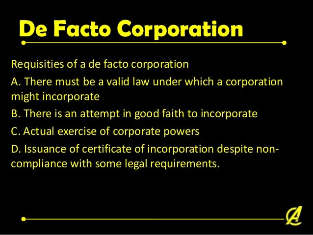 De Facto Corporation A, B, C, D and E, with mere agreement, proclaimed themselves as a corporation and started to transact...