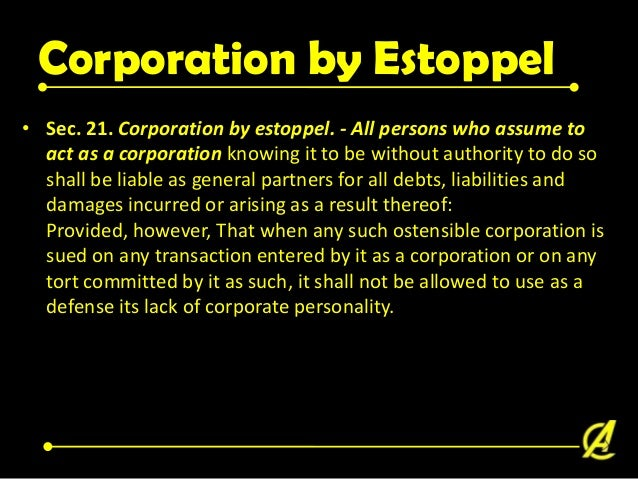 Corporation by Estoppel 14. A, B, C, D and E, with mere agreement, proclaimed themselves as a corporation and started to t...