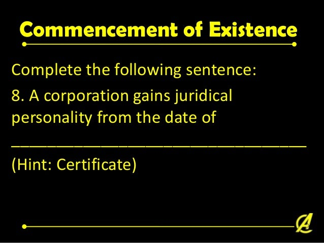 A Corporation attains juridical personality from the date of isssuance of the certificate of incorporation