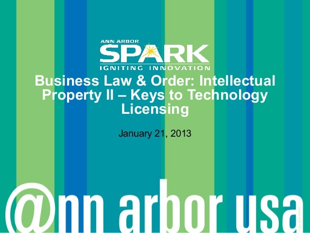 Business Law & Order: Intellectual Property II – Keys to Technology             Licensing           January 21, 2013      ...