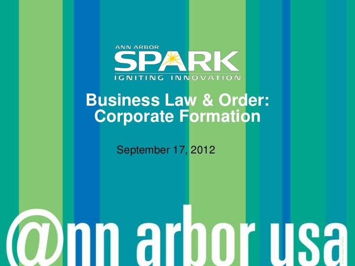 Business Law & Order: Corporate Formation   September 17, 2012                        © Ann Arbor SPARK
