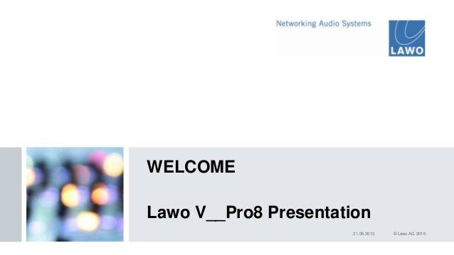 21.06.2013 © Lawo AG 2010WELCOMELawo V__Pro8 Presentation