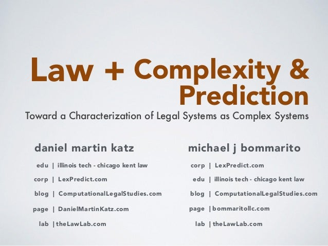 Law + Complexity & Prediction: Toward a Characterization of Legal Systems as Complex Systems  - Professors Daniel Martin Katz + Michael J Bommarito  Slide 2