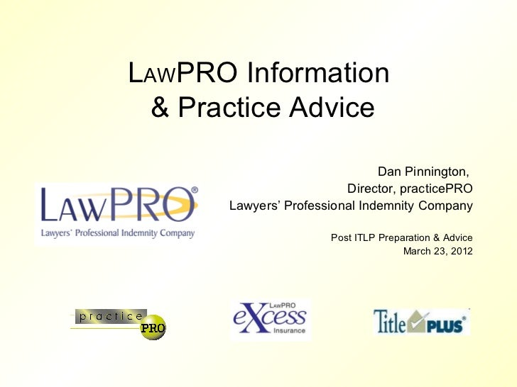 LAWPRO Information & Practice Advice                               Dan Pinnington,                         Director, pract...