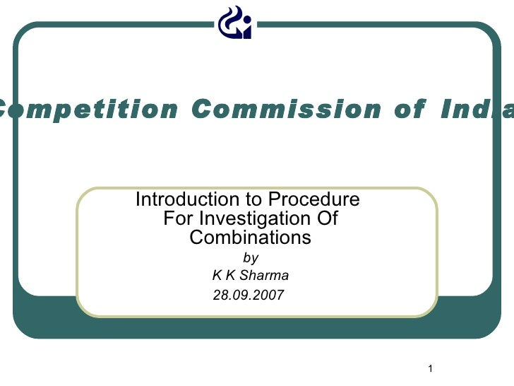 Competition Commission of India Introduction to Procedure  For Investigation Of Combinations by K K Sharma 28.09.2007