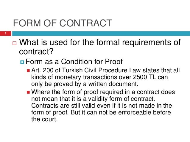 FORM OF CONTRACT  What is used for the formal requirements of contract?  Form as a Condition for Proof  Art. 200 of Tur...
