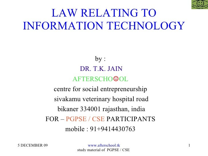 LAW RELATING TO INFORMATION TECHNOLOGY by :  DR. T.K. JAIN AFTERSCHO ☺ OL  centre for social entrepreneurship  sivakamu ve...