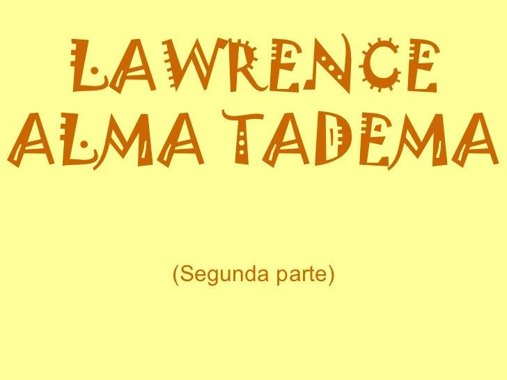 LAWRENCE ALMA TADEMA (Segunda parte)