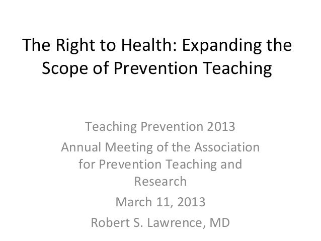 The Right to Health: Expanding the  Scope of Prevention Teaching       Teaching Prevention 2013    Annual Meeting of the A...