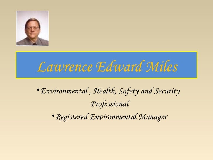 Lawrence Edward Miles•Environmental , Health, Safety and Security                Professional    •Registered Environmental...