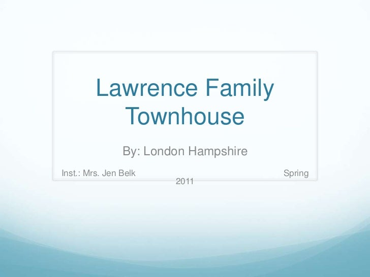 Lawrence Family Townhouse<br />By: London Hampshire<br />Inst.: Mrs. Jen BelkSpring 2011<br />