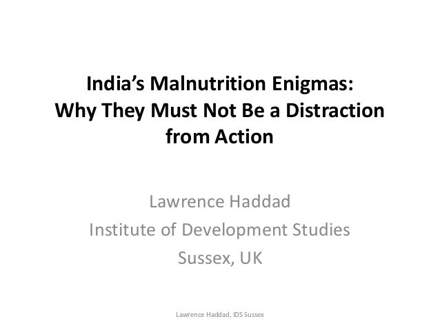 India's Malnutrition Enigmas: Why They Must Not Be a Distraction from Action Lawrence Haddad Institute of Development Stud...