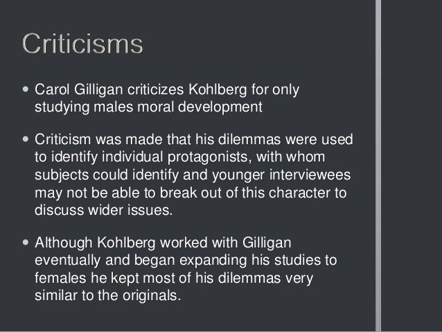 kohlberg and carol gilligans theories Kohlberg's theory (ekşi, 2006) carol gilligan and moral development carol  gilligan stated already existing theories were developed mainly for man which  was.